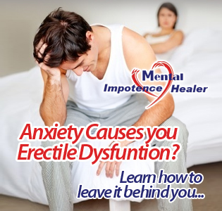 Anxiety causes you erectile dysfunction - learn how to leave it behind you